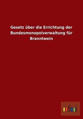 Gesetz Uber Die Errichtung Der Bundesmonopolverwaltung Fur Branntwein (Paperback)