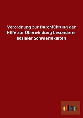 Verordnung Zur Durchfuhrung Der Hilfe Zur Uberwindung Besonderer Sozialer Schwierigkeiten (Paperback)