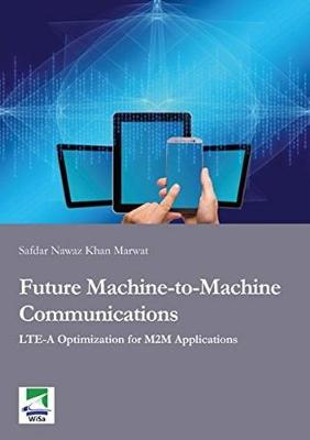 Future Machine-to-Machine Communications: LTE-A Optimization for M2M Applications (Paperback)