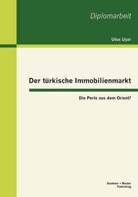 Der T Rkische Immobilienmarkt: Die Perle Aus Dem Orient? (Paperback)