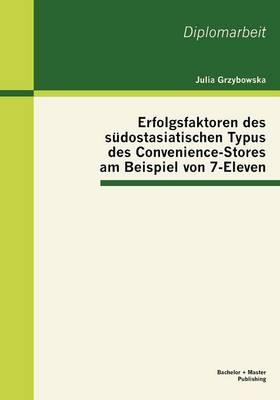 Erfolgsfaktoren Des S Dostasiatischen Typus Des Convenience-Stores Am Beispiel Von 7-Eleven (Paperback)
