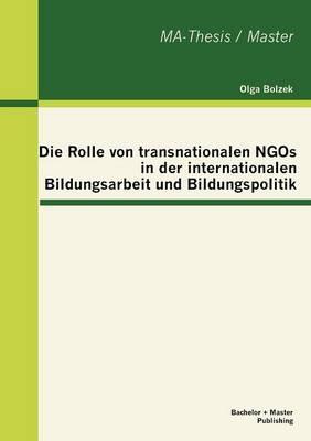 Die Rolle Von Transnationalen Ngos in Der Internationalen Bildungsarbeit Und Bildungspolitik (Paperback)