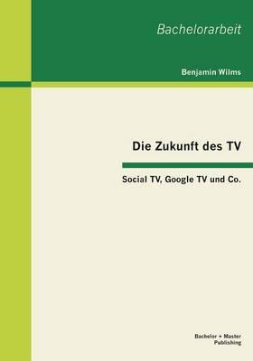 Die Zukunft Des TV: Social Tv, Google TV Und Co. (Paperback)