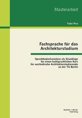 Fachsprache Fur Das Architekturstudium: Sprachbedarfsanalyse ALS Grundlage Fur Einen Fachsprachlichen Kurs Fur Auslandische Architekturstudierende an Der Tu Berlin (Paperback)