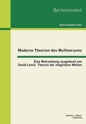 Moderne Theorien Des Multiversums: Eine Betrachtung Ausgehend Von David Lewis Theorie Der Moglichen Welten (Paperback)