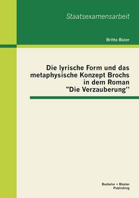 """Die Lyrische Form Und Das Metaphysische Konzept Brochs in Dem Roman """"Die Verzauberung"""" (Paperback)"""