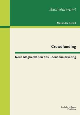 Crowdfunding - Neue Moglichkeiten Des Spendenmarketing (Paperback)