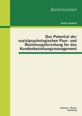 Das Potential Der Sozialpsychologischen Paar- Und Beziehungsforschung Fur Das Kundenbeziehungsmanagement (Paperback)