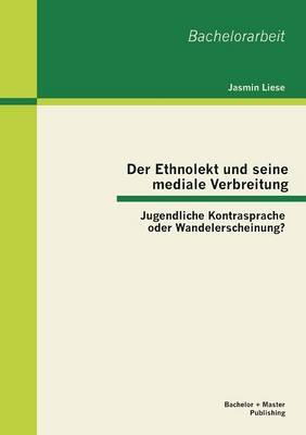 Der Ethnolekt und seine mediale Verbreitung: Jugendliche Kontrasprache oder Wandelerscheinung? (Paperback)