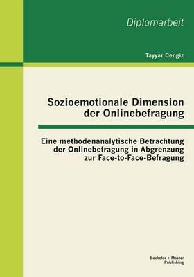 Sozioemotionale Dimension Der Onlinebefragung: Eine Methodenanalytische Betrachtung Der Onlinebefragung in Abgrenzung Zur Face-To-Face-Befragung (Paperback)