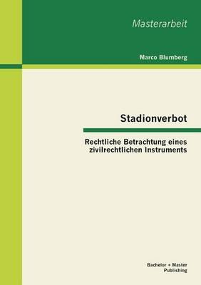 Stadionverbot: Rechtliche Betrachtung Eines Zivilrechtlichen Instruments (Paperback)