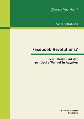 Facebook Revolutions? Social Media Und Der Politische Wandel in Agypten (Paperback)