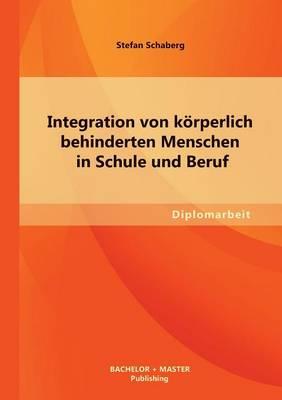 Integration Von Korperlich Behinderten Menschen in Schule Und Beruf (Paperback)