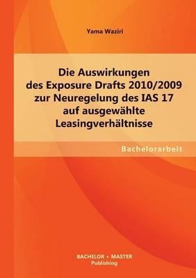 Die Auswirkungen Des Exposure Drafts 2010/2009 Zur Neuregelung Des IAS 17 Auf Ausgewahlte Leasingverhaltnisse (Paperback)