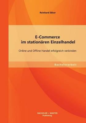 E-Commerce Im Stationaren Einzelhandel: Online Und Offline Handel Erfolgreich Verbinden (Paperback)