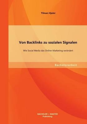 Von Backlinks Zu Sozialen Signalen: Wie Social Media Das Online-Marketing Verandert (Paperback)