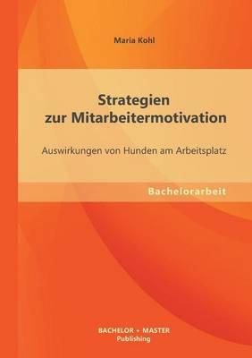 Strategien Zur Mitarbeitermotivation: Auswirkungen Von Hunden Am Arbeitsplatz (Paperback)