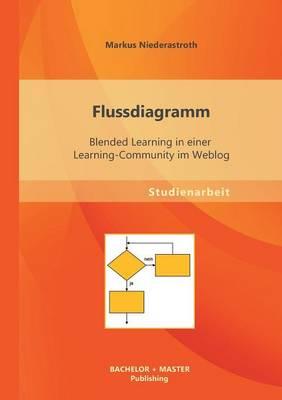 Flussdiagramm: Blended Learning in Einer Learning-Community Im Weblog (Paperback)