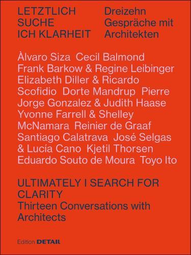 Letztlich suche ich Klarheit: Zwoelf Gesprache mit Architekten - DETAIL Special (Paperback)