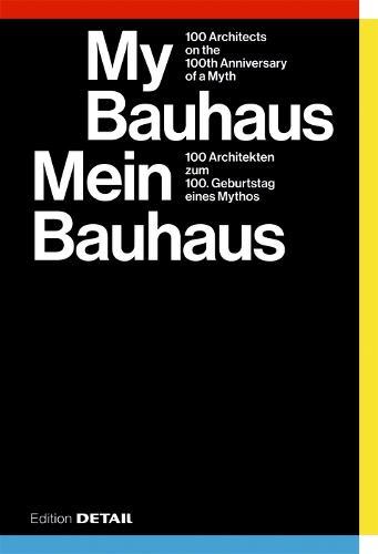 My Bauhaus - Mein Bauhaus: 100 Architekten zum 100. Geburtstag eines Mythos / 100 Architects on the 100th Anniversary of a Myth - DETAIL Special (Paperback)