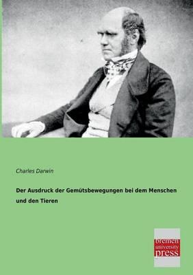 Der Ausdruck Der Gemutsbewegungen Bei Dem Menschen Und Den Tieren (Paperback)