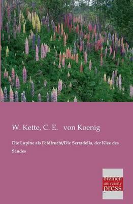 Die Lupine ALS Feldfrucht/Die Serradella, Der Klee Des Sandes (Paperback)
