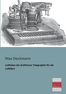 Leitfaden Der Drahtlosen Telegraphie Fur Die Luftfahrt (Paperback)