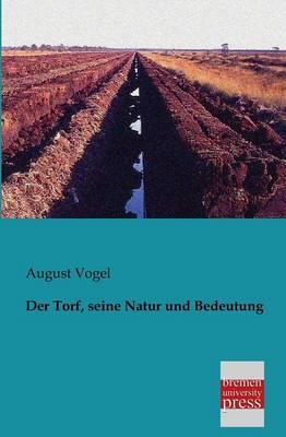 Der Torf, Seine Natur Und Bedeutung (Paperback)