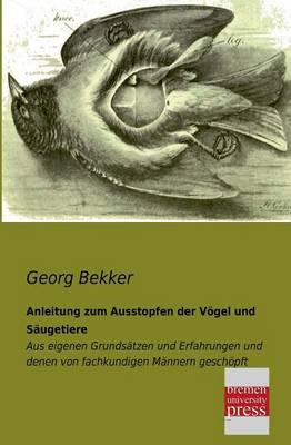 Anleitung Zum Ausstopfen Der Vogel Und Saugetiere (Paperback)