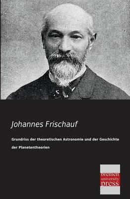 Grundriss Der Theoretischen Astronomie Und Der Geschichte Der Planetentheorien (Paperback)