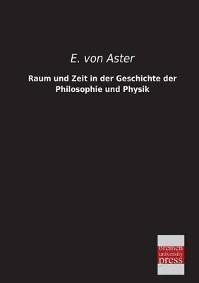 Raum Und Zeit in Der Geschichte Der Philosophie Und Physik (Paperback)