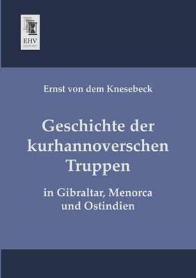 Geschichte Der Kurhannoverschen Truppen (Paperback)