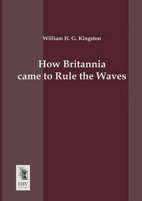 How Britannia Came to Rule the Waves (Paperback)