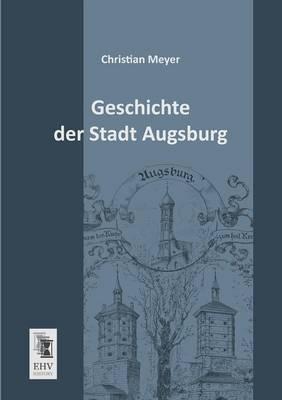 Geschichte Der Stadt Augsburg (Paperback)