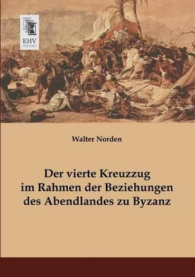 Der Vierte Kreuzzug Im Rahmen Der Beziehungen Des Abendlandes Zu Byzanz (Paperback)