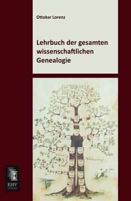 Lehrbuch Der Gesamten Wissenschaftlichen Genealogie (Paperback)