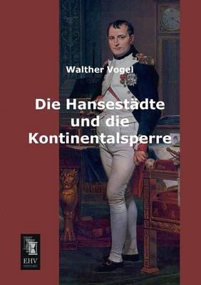 Die Hansestadte Und Die Kontinentalsperre (Paperback)