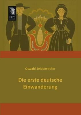 Die Erste Deutsche Einwanderung (Paperback)