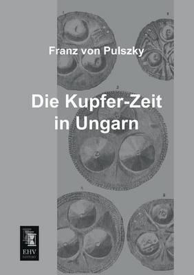 Die Kupfer-Zeit in Ungarn (Paperback)