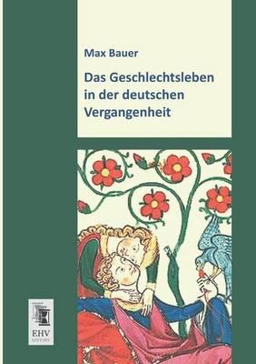 Das Geschlechtsleben in Der Deutschen Vergangenheit (Paperback)