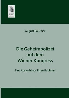 Die Geheimpolizei Auf Dem Wiener Kongress (Paperback)