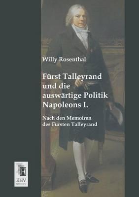 Furst Talleyrand Und Die Auswartige Politik Napoleons I. (Paperback)