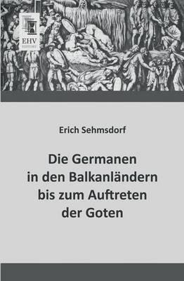 Die Germanen in Den Balkanlandern Bis Zum Auftreten Der Goten (Paperback)