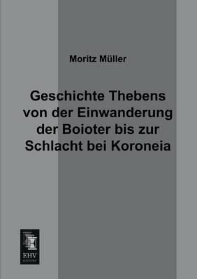 Geschichte Thebens Von Der Einwanderung Der Boioter Bis Zur Schlacht Bei Koroneia (Paperback)