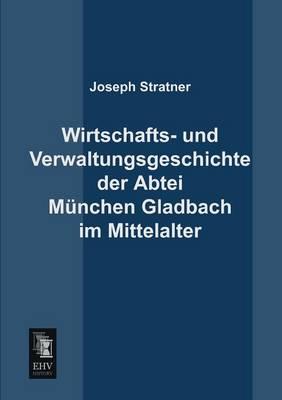 Wirtschafts- Und Verwaltungsgeschichte Der Abtei Munchen Gladbach Im Mittelalter (Paperback)