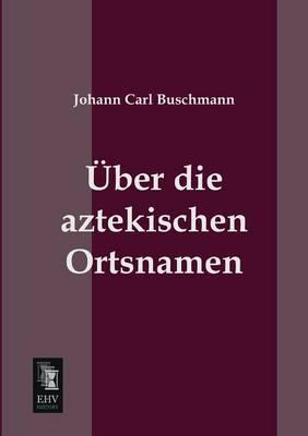 Uber Die Aztekischen Ortsnamen (Paperback)