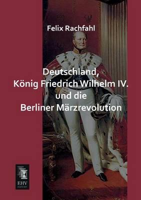 Deutschland, Konig Friedrich Wilhelm IV. Und Die Berliner Marzrevolution (Paperback)