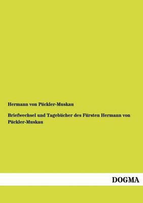 Briefwechsel Und Tagebucher Des Fursten Hermann Von Puckler-Muskau (Paperback)