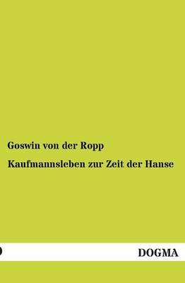 Kaufmannsleben Zur Zeit Der Hanse (Paperback)