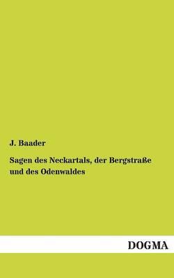 Sagen Des Neckartals, Der Bergstrasse Und Des Odenwaldes (Paperback)